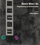 Watch What I Do: Programmin  by Demonstration(Allen Cypher,The MIT Press,1993年)