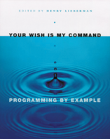 Your Wish is My Command:Programming By Example(Henry Lieberman,MorganKaufmann,2001年)